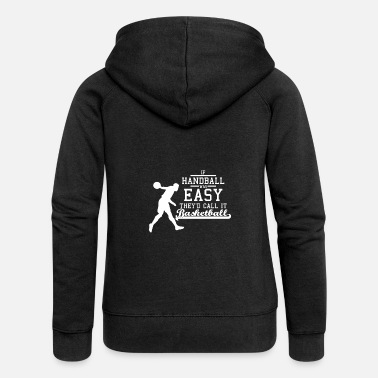 Handball If handball what easy they'd call it basketball - Women's Premium Zip Hoodie