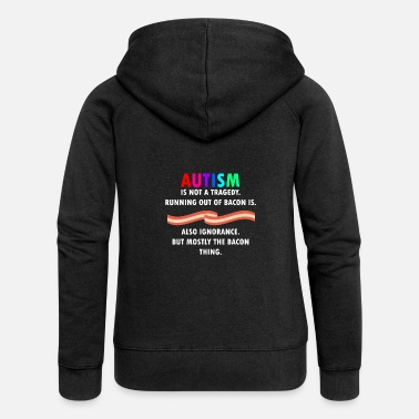 Autism Awareness Autism is not tragedy, running our of bacon is - Women's Premium Hooded Jacket