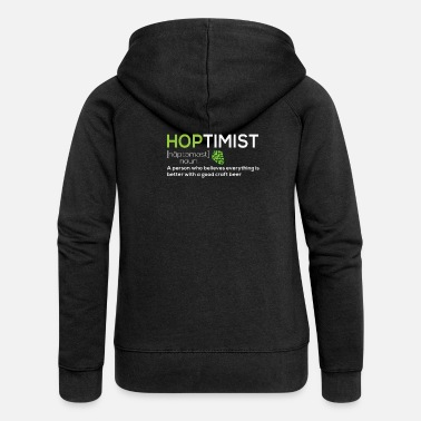 Craft Beer Hoptimist - Craft Beer Brewer & Beer Fans - Women's Premium Hooded Jacket