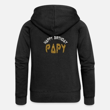 Happy Birthday Happy birthday papy - Veste à capuche Premium Femme
