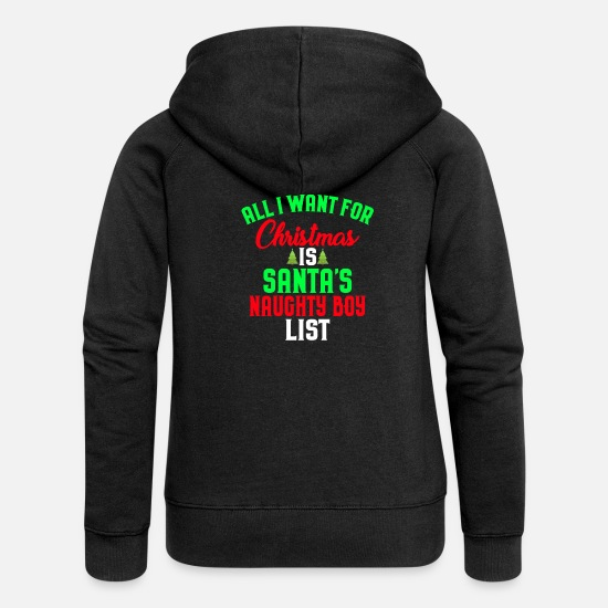 List Hoodies & Sweatshirts - All I Want For Christmas is Santa's Naughty Boy - Women's Premium Zip Hoodie black