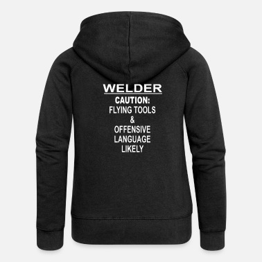 Tools Offensive Language welder caution flying tools and offensive language - Women's Premium Zip Hoodie