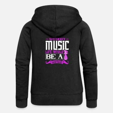 Music Note Without Music, Life Would Be A Mistake - Women's Premium Zip Hoodie