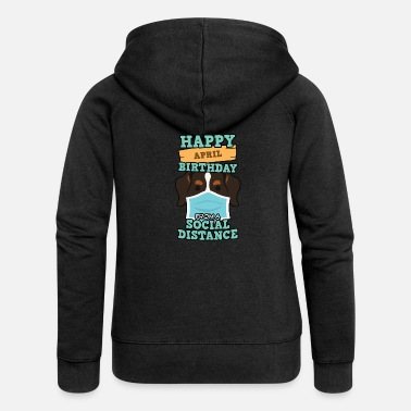 Happy Birthday Social Distancing Gift Happy April Birthday From - Vrouwen zip hoodie