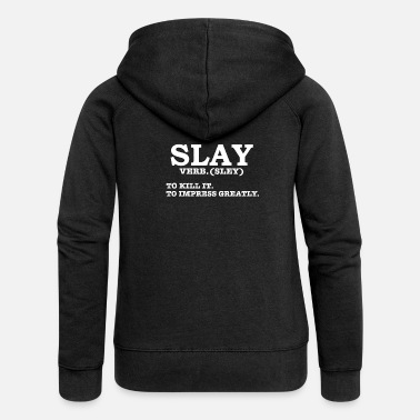 Slay Definition To Kill it To Impress Greatly - Women's Premium Zip Hoodie