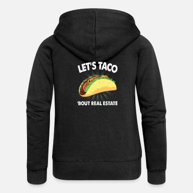 Eater Lets Taco Bout Real Estate Mexican Tacos Humor Fun - Women's Premium Zip Hoodie