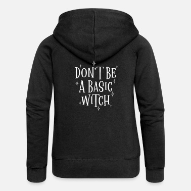 Witch Don't Be A Basic Witch Halloween - Women's Premium Zip Hoodie