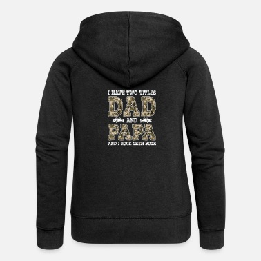 Two Mens I Have Two Titles Dad And Papa Father s Day - Women's Premium Zip Hoodie