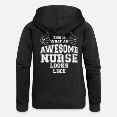 Nurse This is what an Awesome Nurse Looks Like Gifts - Women's Premium Zip Hoodie