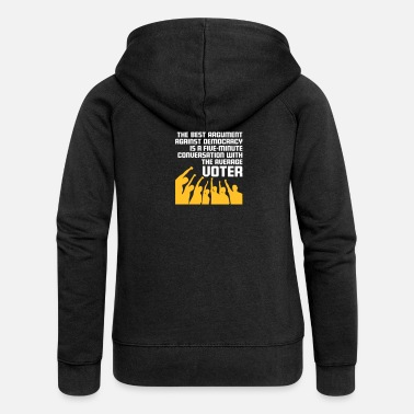 Political Issues The Best Argument Against Democracy - Women's Premium Zip Hoodie