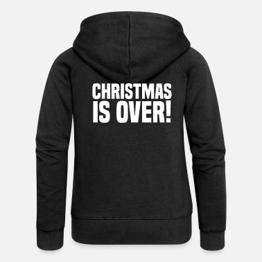 Over Christmas is over! Christmas is over grinch - Women's Premium Zip Hoodie