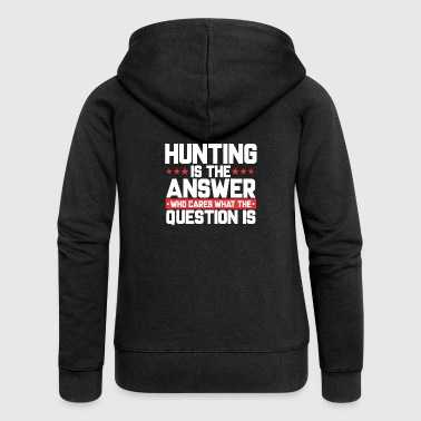 HUNTING HUNTING HUNTER: HUNTING IS THE ANSWER - Women's Premium Hooded Jacket