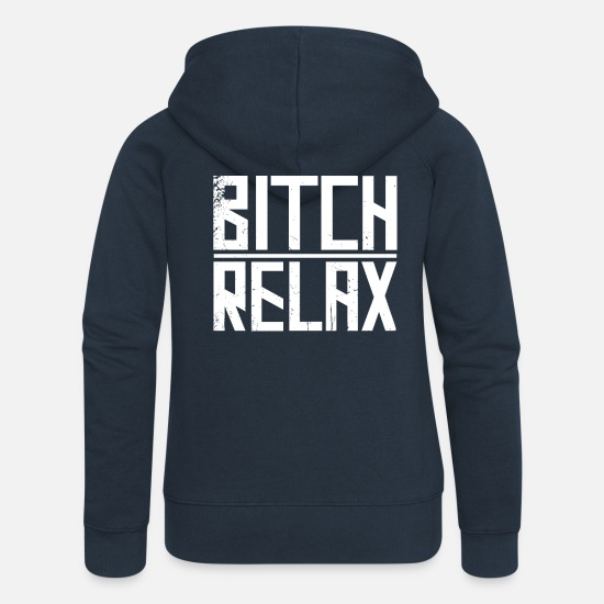 Asap Rocky Hoodies & Sweatshirts - Bitch Relax - Women's Premium Zip Hoodie navy