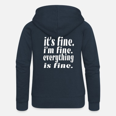Fin Fine IT'S FINIE I'M FINE EVERYTHING IS FINE. - Veste à capuche premium Femme