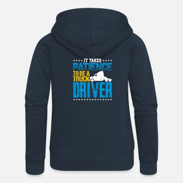 Semitruck It Takes Patience To Be A Truck Driver - Women's Premium Zip Hoodie
