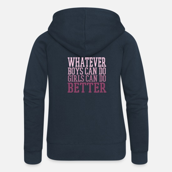 Funny Quotes Hoodies & Sweatshirts - Whatever Boys Can Do Girls Can Do Better - Women's Premium Zip Hoodie navy