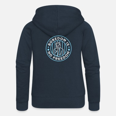 Boredom Boredom is no freedom - Women's Premium Zip Hoodie