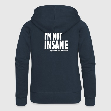I am not insane ... my mother had me tested - Veste à capuche Premium Femme