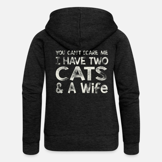 Dad Hoodies & Sweatshirts - You Can t Scare me I have two cats & a Wife - Women's Premium Zip Hoodie charcoal grey