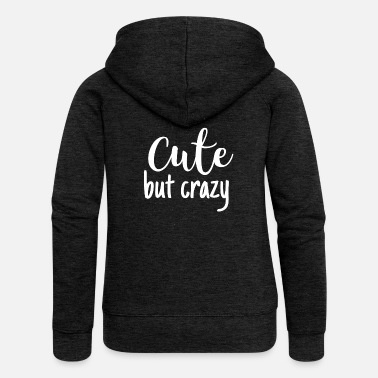 Cute But Crazy - Frauen Premium Kapuzenjacke