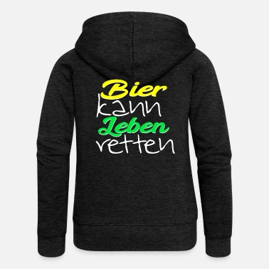 Funny saying Beer Can Save Life Craft Beer - Women's Premium Zip Hoodie