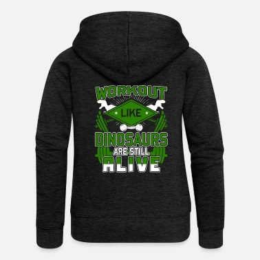 Meme Workout Like Dinosaurs Still Alive Funny Gym - Women's Premium Zip Hoodie