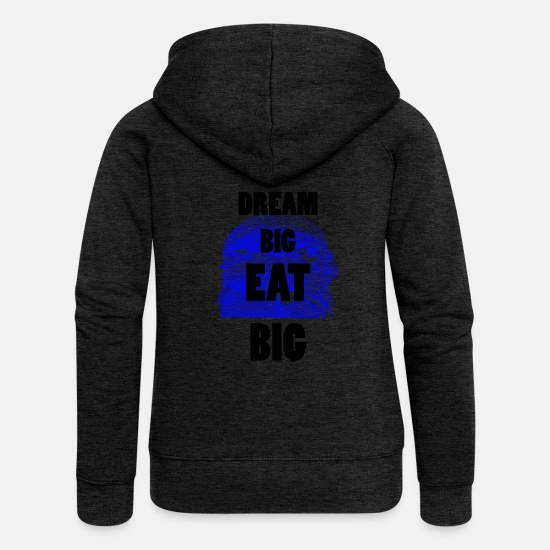 Rêve Sweat-shirts - Dream Big EAT BIG ... Grand Rêve EAT BIG - Veste à capuche premium Femme charbon