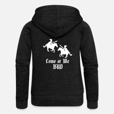 Knighthood Come at Me Bro Medieval Knights Middle Ages Gift - Women's Premium Hooded Jacket