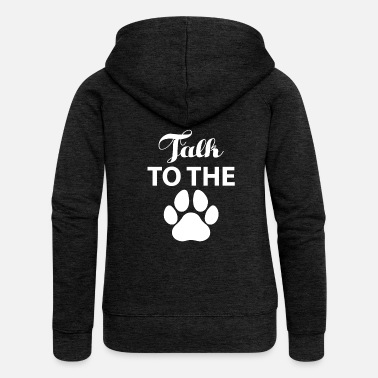 Dog Owner Dog paw paw dog owner dog owner talk - Women's Premium Zip Hoodie