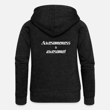 Awesome Awesomeness is awesome - Women's Premium Zip Hoodie