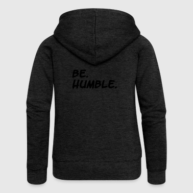 be humble / kendrick lamar / hiphop / gift - Women's Premium Hooded Jacket
