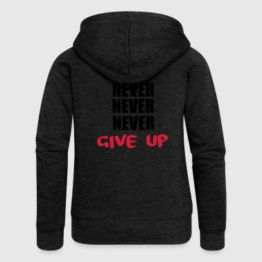 NEVER NEVER NEVER give up - Women's Premium Hooded Jacket