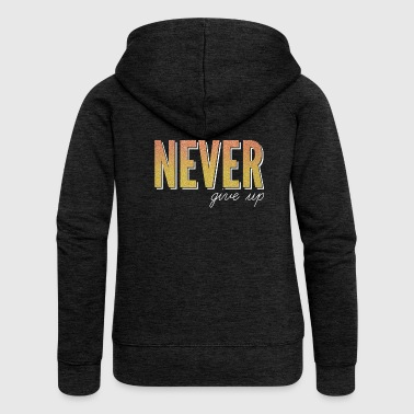 Never give up / never give up - Women's Premium Hooded Jacket