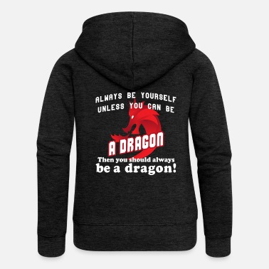 Always Be Yourself Dragon Always be yourself unless you can be a dragon - Women's Premium Zip Hoodie