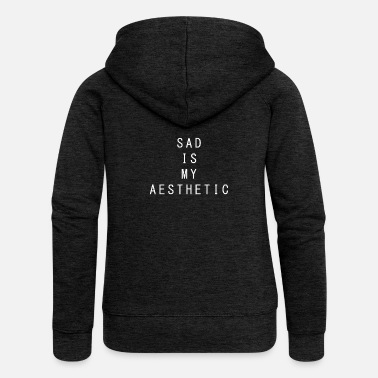 Depressed Sad is My Aesthetic - Women's Premium Hooded Jacket