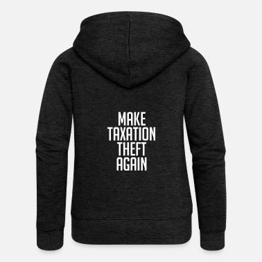 Anarchist Make Taxation Theft Again Libertarian Anarchist - Women's Premium Hooded Jacket
