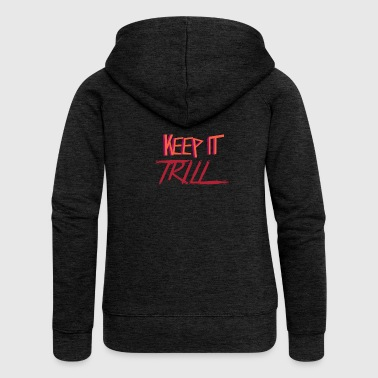 KEEP IT TRILL - Women's Premium Hooded Jacket