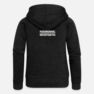 Paranormal Ghost Hunter Paranormal Investigator Gift - Women's Premium Hooded Jacket
