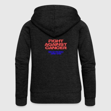 Fight Cancer Fight against cancer - Women's Premium Hooded Jacket