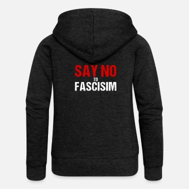 Fascism Say No To Fascism - Women's Premium Hooded Jacket