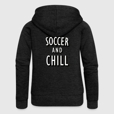 Soccer and Chill - Women's Premium Hooded Jacket