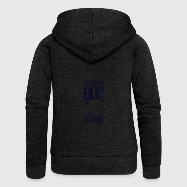 It's not a bug it's a feature - Women's Premium Hooded Jacket