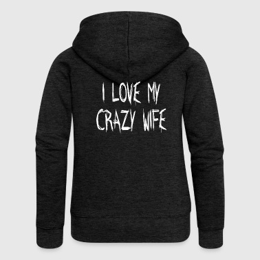 I LOVE MY CRAZY WIFE - Women's Premium Hooded Jacket