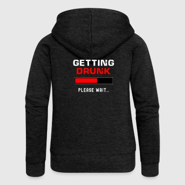 Getting Drunk Please Wait - Women's Premium Hooded Jacket