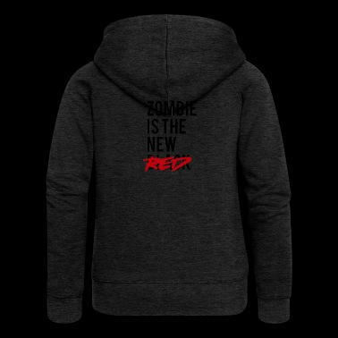 Zombie: Zombie Is The New Red - Women's Premium Hooded Jacket