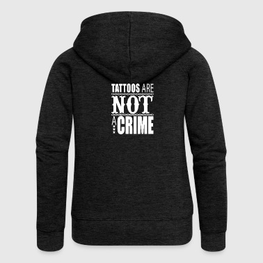 Tattoos are not a crime, tattoo, tattoo - Women's Premium Hooded Jacket