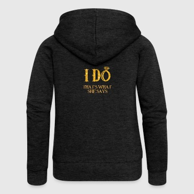 Wedding / Marriage: I Do - That's what she says - Women's Premium Hooded Jacket