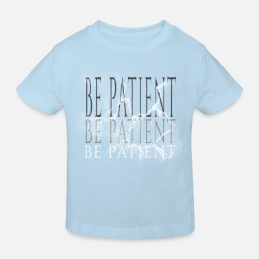 Patient be patient - Kinder Bio T-Shirt