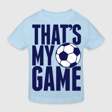 that's my game - soccer - Kids' Organic T-Shirt