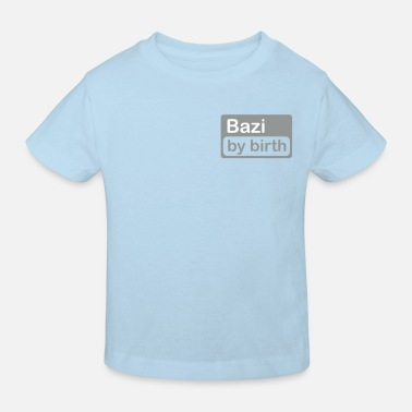 Bazi Bazi by birth - Kinder Bio-T-Shirt
